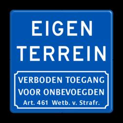 Informatiebord EIGEN TERREIN Art. 461 Wetb. v. Strafr. Informatiebord blauw - eigen tekst - verboden toegang Art.461 - BT05 BT05a