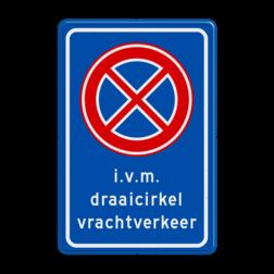 Verkeersbord Verboden stil te staan + tekstregel Verkeersbord RVV E02 Stoppen verboden i.v.m. draaicirkel vrachtverkeer