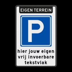 Parkeerbord Eigen terrein Parkeren + 3 regelige eigen tekst Parkeerbord - eigen terrein + RVV E04 + eigen tekst - BT08 BT08