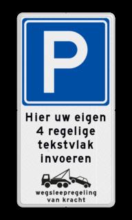 Parkeerbord Eigen terrein + RVV E04 + 3 vrij invoerbare tekstregels +wegsleepregeling Parkeerbord 400x800mm E04 met tekst en wegsleepregeling
