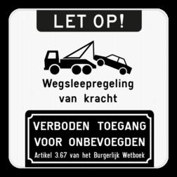 Product Parkeerverbod - Let op! Wegsleepregeling van kracht - Verboden toegang voor onbevoegden Parkeerverbod - Let op + Wegsleepregeling + Verboden toegang voor onbevoegden
