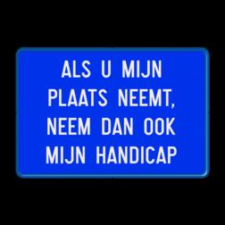 Onderbord Type V - eigen tekst Blauw / blauwe rand, (RAL 5017 - blauw), ALS U MIJN, PLAATS NEEMT,, NEEM DAN OOK, MIJN HANDICAP